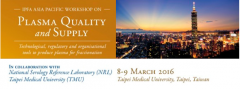 IPFA Asia Pacific Workshop on Plasma Quality and Supply Taipei, Taiwan